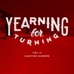 Yearning For Turning Vol. 2 – Carving Europe